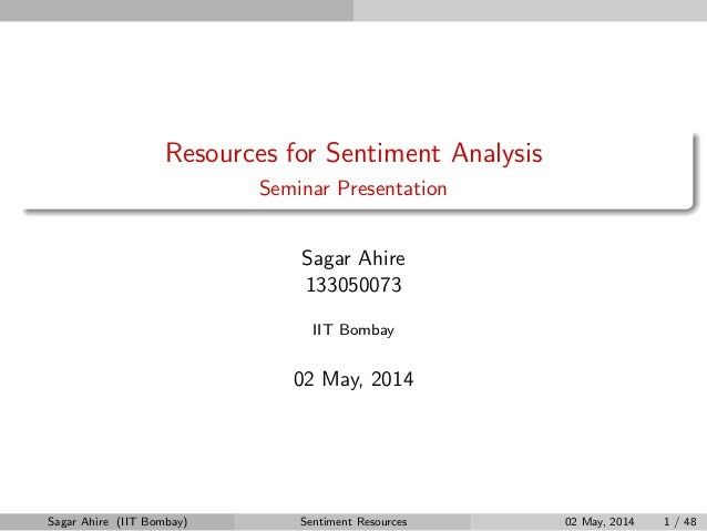 Resources for Sentiment Analysis Seminar Presentation Sagar Ahire 133050073 IIT Bombay 02 May, 2014 Sagar Ahire (IIT Bomba...