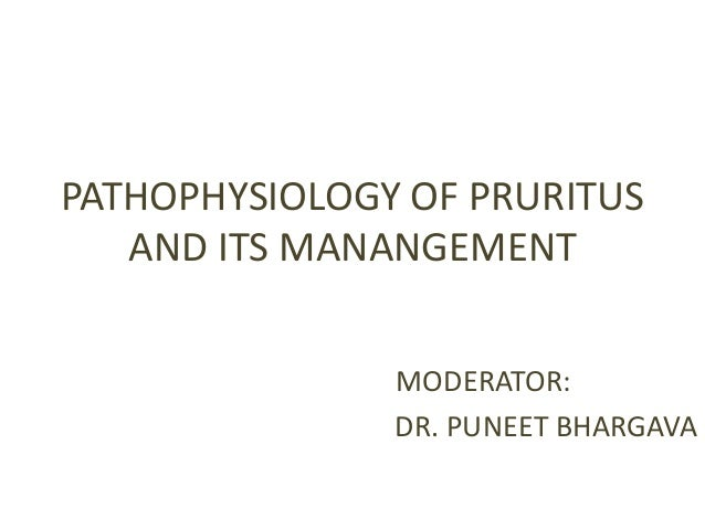 PATHOPHYSIOLOGY OF PRURITUS AND ITS MANANGEMENT MODERATOR: DR. PUNEET BHARGAVA
