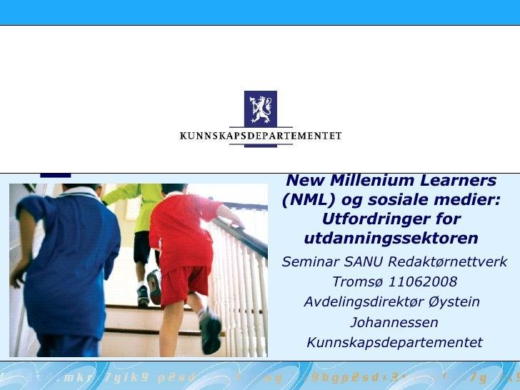New Millenium Learners (NML) og sosiale medier: Utfordringer for utdanningssektoren Seminar SANU Redaktørnettverk Tromsø 1...