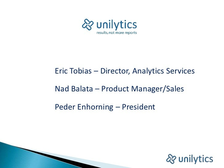 Eric Tobias – Director, Analytics Services<br />Nad Balata – Product Manager/Sales<br />Peder Enhorning – President<br />