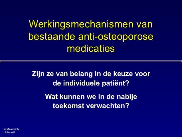 Werkingsmechanismen vanWerkingsmechanismen van bestaande anti-osteoporosebestaande anti-osteoporose medicatiesmedicaties Z...