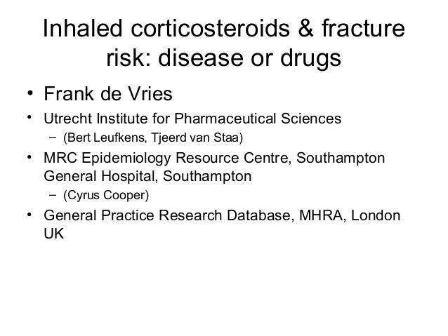 Inhaled corticosteroids & fracture risk: disease or drugs • Frank de Vries • Utrecht Institute for Pharmaceutical Sciences...