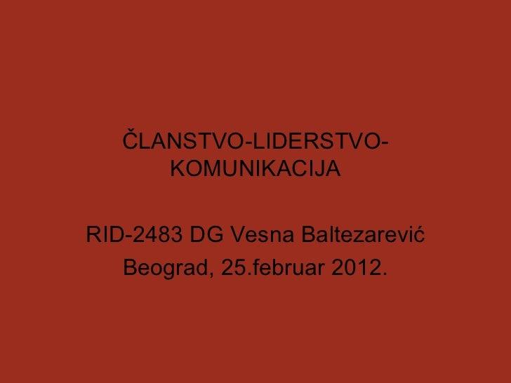 ČLANSTVO-LIDERSTVO-      KOMUNIKACIJARID-2483 DG Vesna Baltezarević   Beograd, 25.februar 2012.