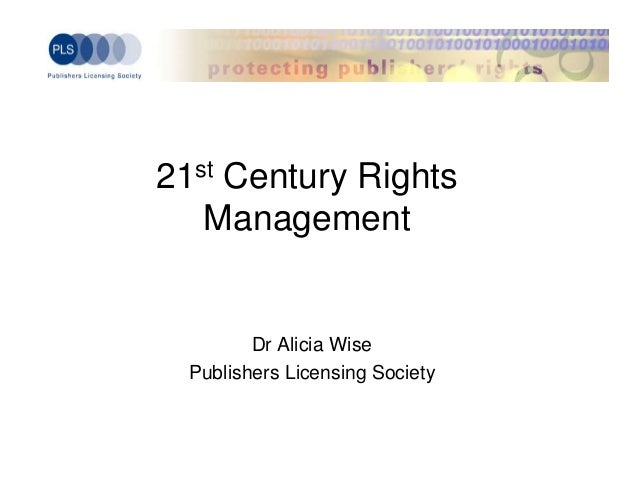 21st Century Rights   Management         Dr Alicia Wise  Publishers Licensing Society