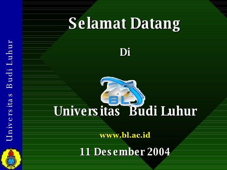 Selamat Datang Di Universitas  Budi Luhur www.bl.ac.id 11 Desember 2004