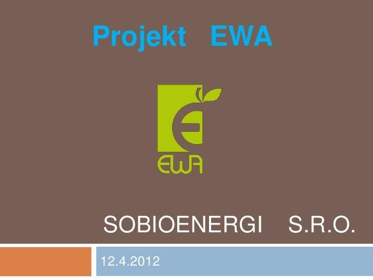 Projekt EWASOBIOENERGI   S.R.O.12.4.2012