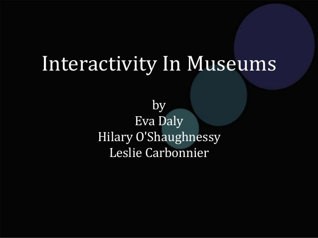 Interactivity In MuseumsbyEva DalyHilary OShaughnessyLeslie Carbonnier
