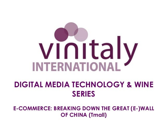 DIGITAL MEDIA TECHNOLOGY & WINESERIESE-COMMERCE: BREAKING DOWN THE GREAT (E-)WALLOF CHINA (Tmall)