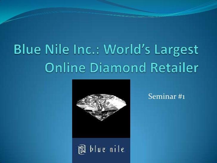 Blue Nile Inc.: World's Largest Online Diamond Retailer<br />Seminar #1<br />