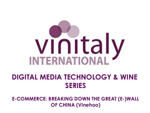 DIGITAL MEDIA TECHNOLOGY & WINE              SERIESE-COMMERCE: BREAKING DOWN THE GREAT (E-)WALL             OF CHINA (Vine...