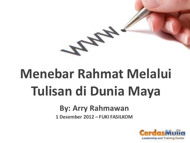 Menebar Rahmat Melalui Tulisan di Dunia Maya      By: Arry Rahmawan     1 Desember 2012 – FUKI FASILKOM