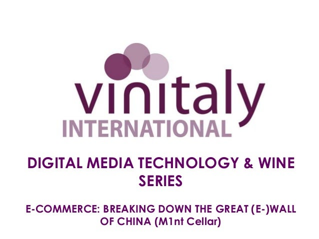 DIGITAL MEDIA TECHNOLOGY & WINE              SERIESE-COMMERCE: BREAKING DOWN THE GREAT (E-)WALL           OF CHINA (M1nt C...