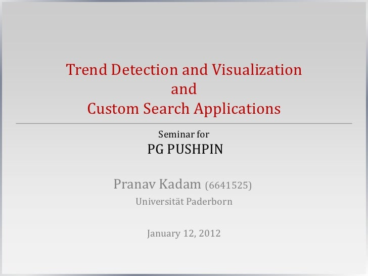 Trend Detection and Visualization              and   Custom Search Applications             Seminar for           PG PUSHP...