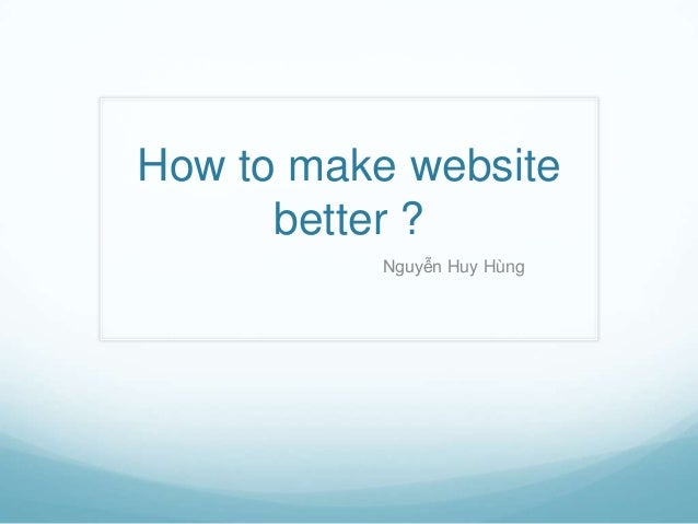 How to make website better ? Nguyễn Huy Hùng