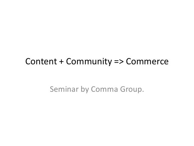Content, Community & Commerce - the why.