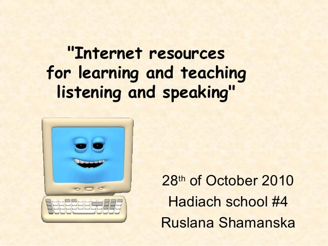 "28th of October 2010 Hadiach school #4 Ruslana Shamanska ""Internet resources for learning and teaching listening and speak..."