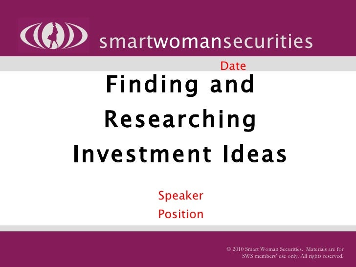 Finding and Researching Investment Ideas   Speaker Position Company smart woman securities © 2010 Smart Woman Securities. ...