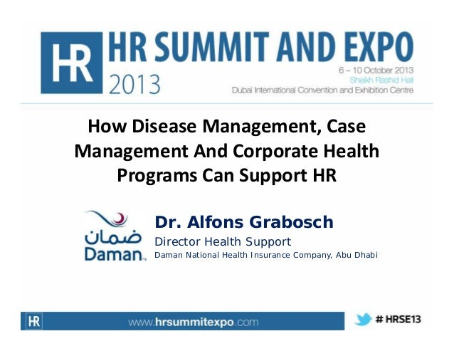 How Disease Management, Case Management And Corporate Health Programs Can Support HR Dr. Alfons Grabosch Director Health S...