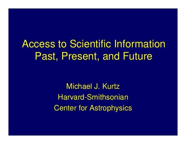 Access to Scientific Information  Past, Present, and Future          Michael J. Kurtz        Harvard-Smithsonian       Cen...