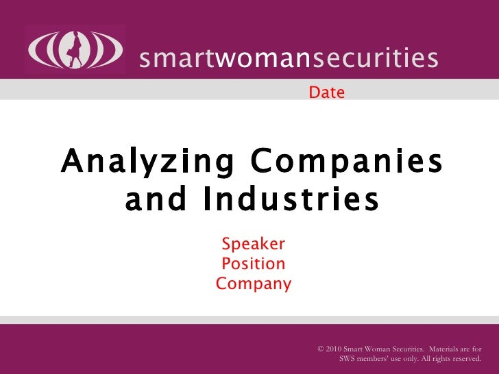 Analyzing Companies and Industries   Speaker Position Company smart woman securities © 2010 Smart Woman Securities.  Mater...