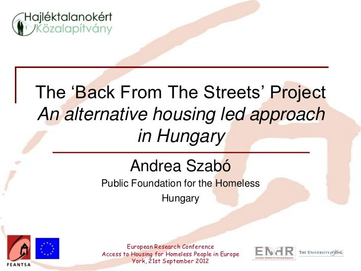 The 'Back From The Streets' ProjectAn alternative housing led approach             in Hungary                 Andrea Szabó...