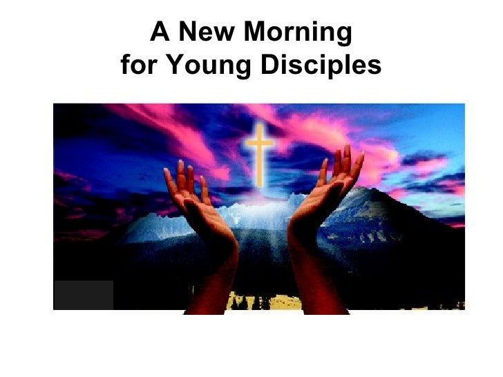 A New Morning for Young Disciples