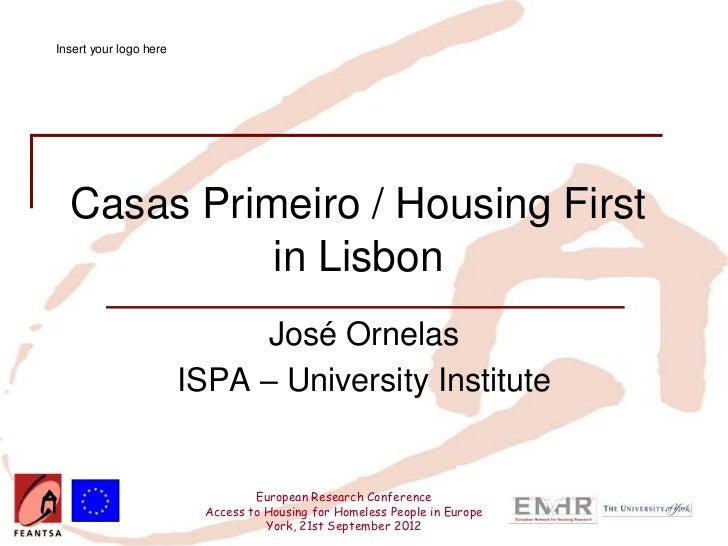 Insert your logo here  Casas Primeiro / Housing First            in Lisbon                              José Ornelas      ...
