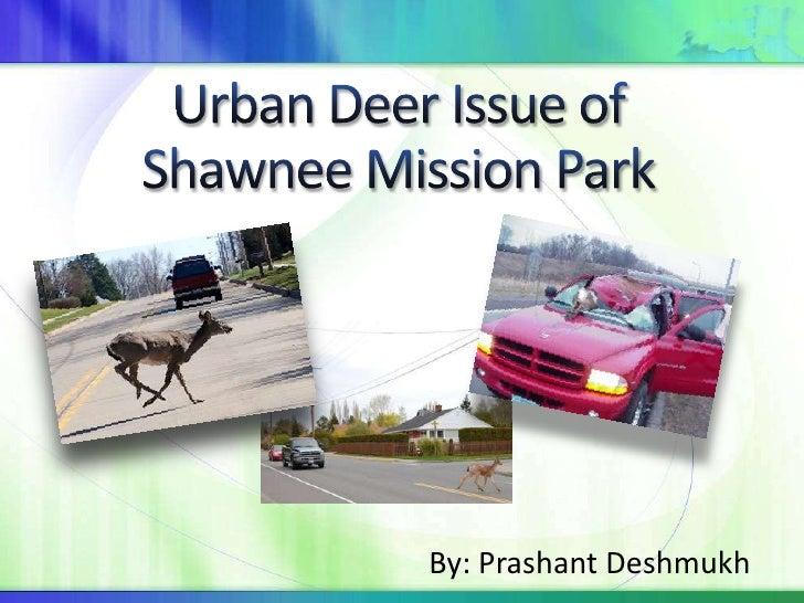 Urban Deer Issue of  Shawnee Mission Park<br />By: Prashant Deshmukh<br />