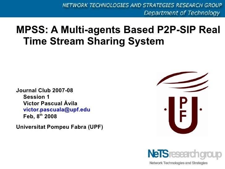 MPSS: A Multi-agents Based P2P-SIP Real  Time Stream Sharing System    Journal Club 2007-08   Session 1   Victor Pascual Á...