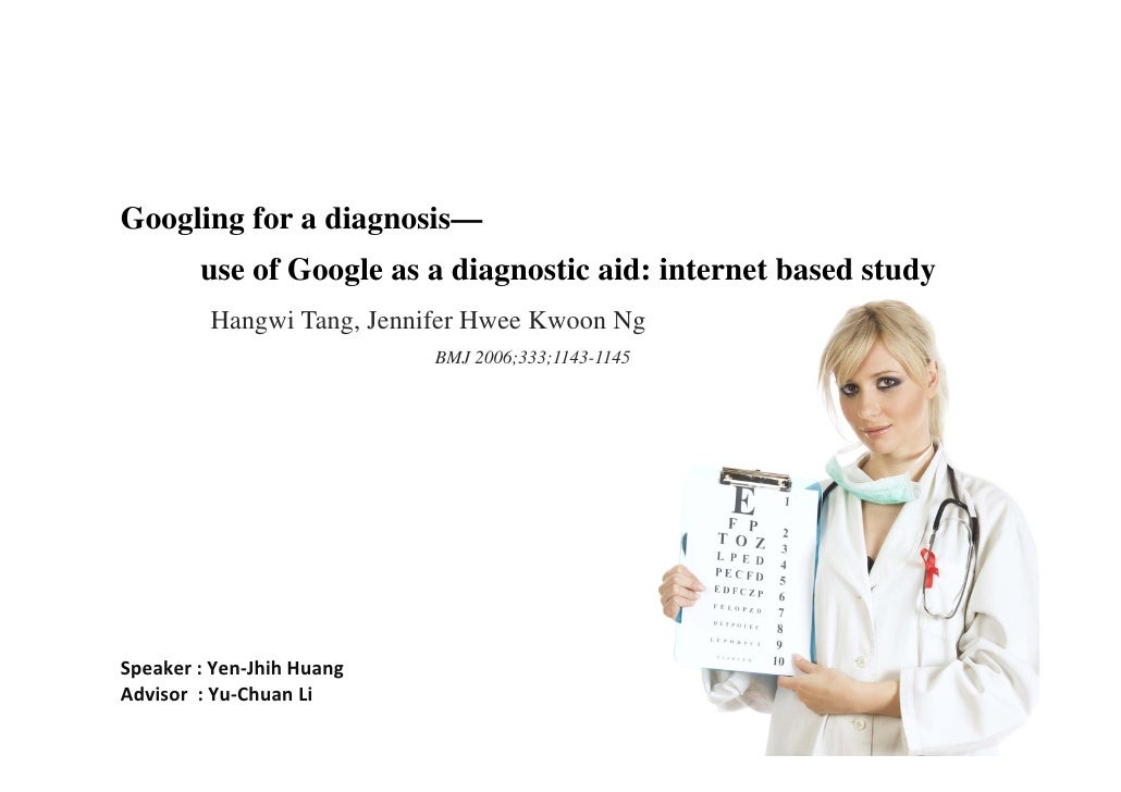 Googling for a diagnosis—         use of Google as a diagnostic aid: internet based study          Hangwi Tang, Jennifer H...