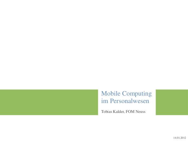 Mobile Computingim PersonalwesenTobias Kalder, FOM Neuss                           14.01.2012
