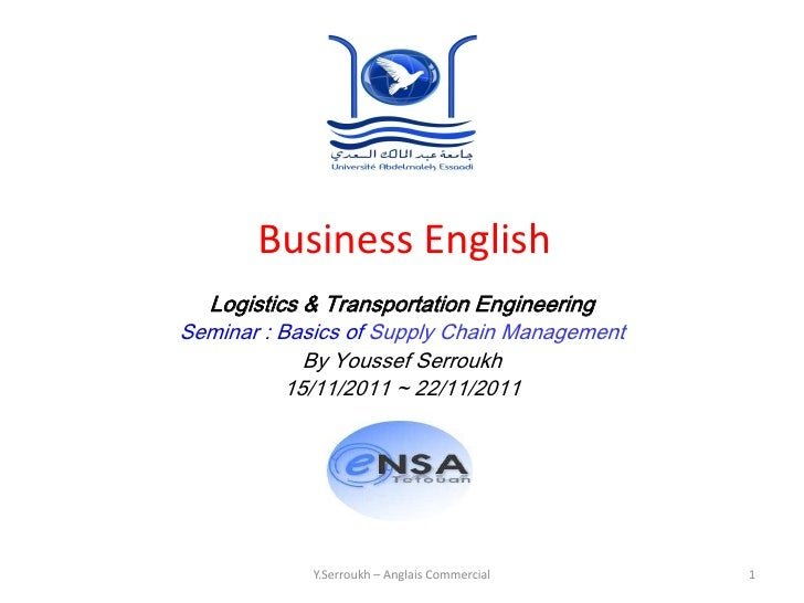 Business English  Logistics & Transportation EngineeringSeminar : Basics of Supply Chain Management             By Youssef...