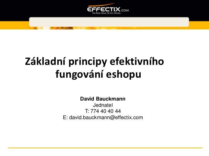 Základní principy efektivního      fungování eshopu               David Bauckmann                     Jednatel            ...