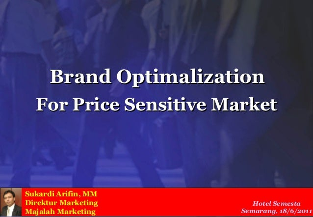 Brand Optimalization  For Price Sensitive MarketSukardi Arifin, MMDirektur Marketing         Hotel SemestaMajalah Marketin...
