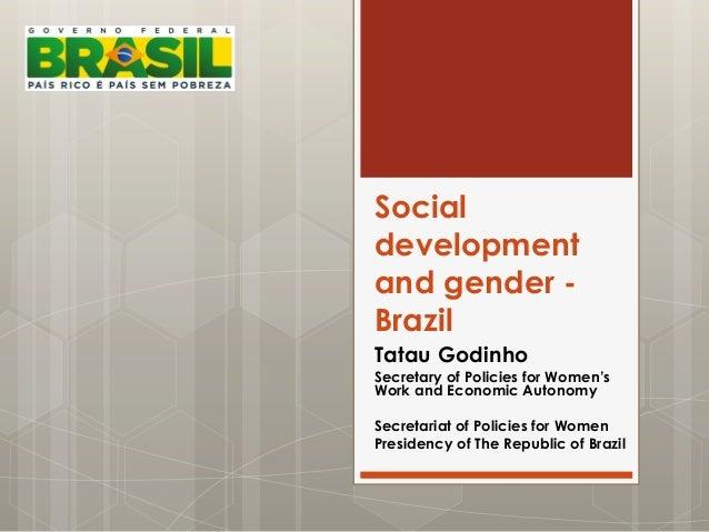 Social development and gender - Brazil Tatau Godinho Secretary of Policies for Women's Work and Economic Autonomy Secretar...