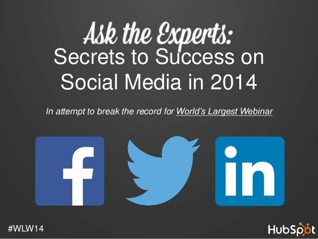 FOR In attempt to break the record for World's Largest Webinar #WLW14 Secrets to Success on Social Media in 2014