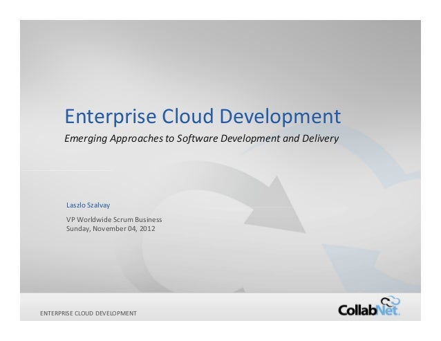 Enterprise Cloud Development       Emerging Approaches to Software Development and Delivery        Laszlo Szalvay        V...