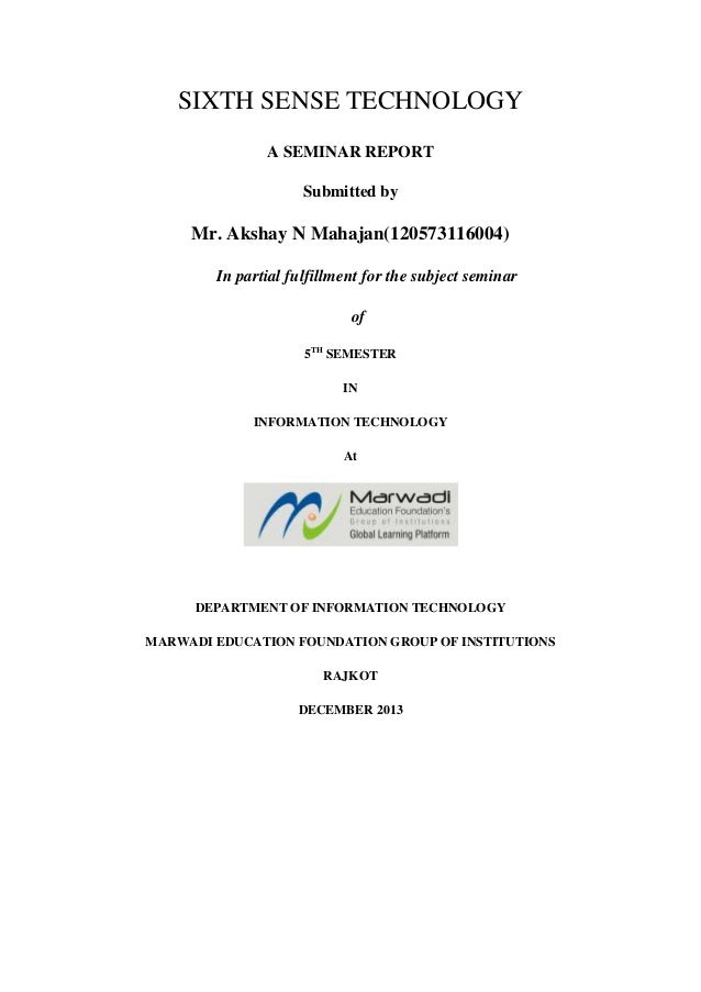 SIXTH SENSE TECHNOLOGY A SEMINAR REPORT Submitted by  Mr. Akshay N Mahajan(120573116004) In partial fulfillment for the su...