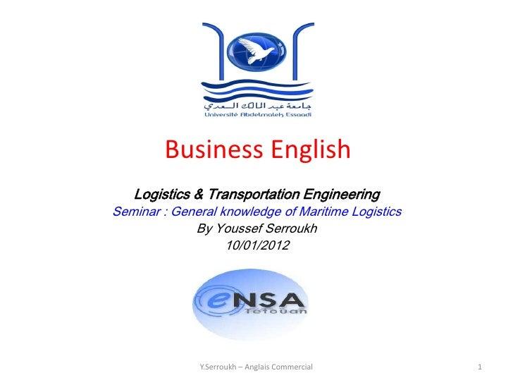 Business English   Logistics & Transportation EngineeringSeminar : General knowledge of Maritime Logistics             By ...