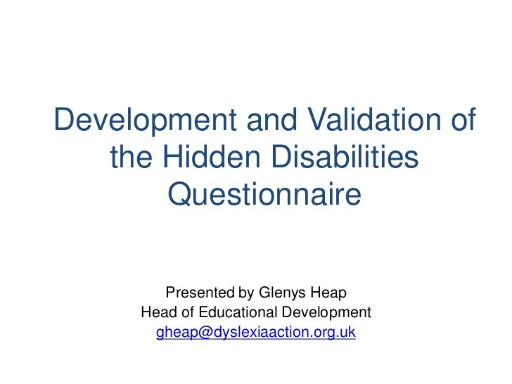 Development and Validation of   the Hidden Disabilities       Questionnaire         Presented by Glenys Heap      Head of ...