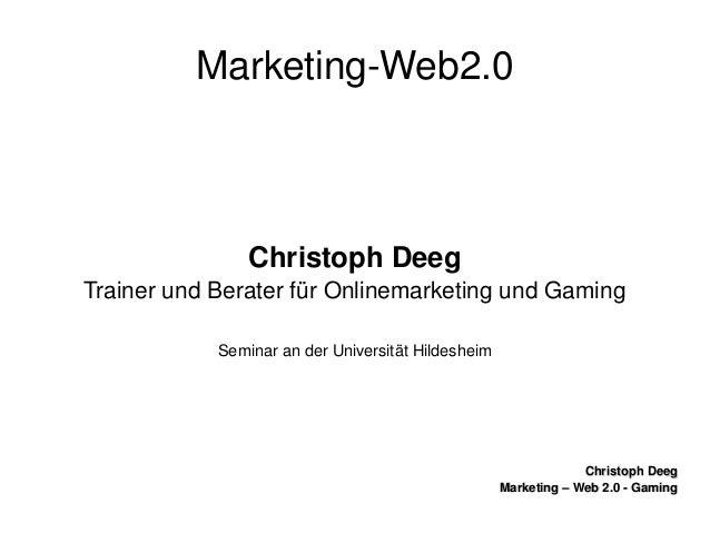 ChristophDeegChristophDeeg Marketing–Web2.0GamingMarketing–Web2.0Gaming MarketingWeb2.0 ChristophDeeg ...