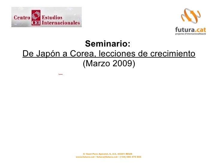 C/ Sant Pere Apòstol, 6, 2-2, 43201 REUS www.futura.cat / futura@futura.cat / (+34) 686 475 866 Seminario:  De Japón a Cor...