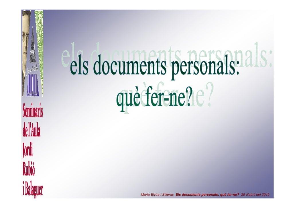 Maria Elvira i Silleras Els documents personals: què fer-ne? 26 d'abril del 2010