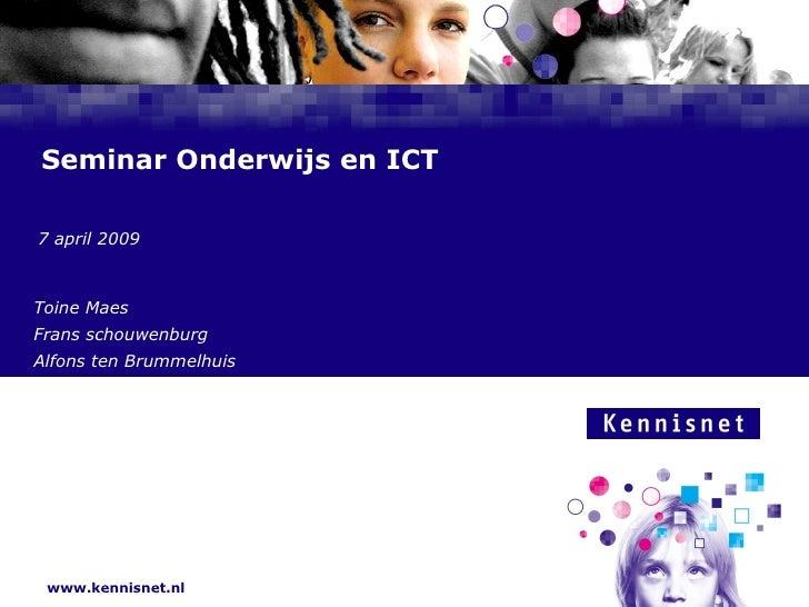 Seminar Onderwijs en ICT  7 april 2009  Toine Maes Frans schouwenburg Alfons ten Brummelhuis