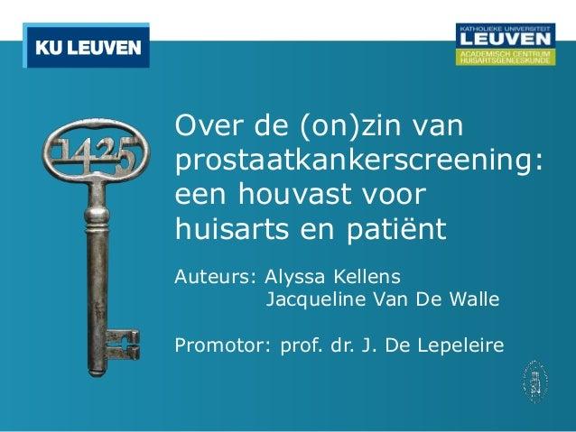 Over de (on)zin van prostaatkankerscreening: een houvast voor huisarts en patiënt Auteurs: Alyssa Kellens Jacqueline Van D...