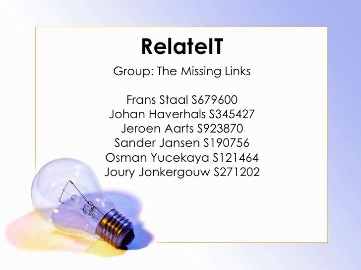 RelateIT<br />Group: The Missing Links<br />Frans Staal S679600<br />Johan Haverhals S345427<br />Jeroen Aarts S923870<br ...