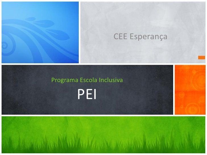 CEE EsperançaPrograma Escola Inclusiva        PEI