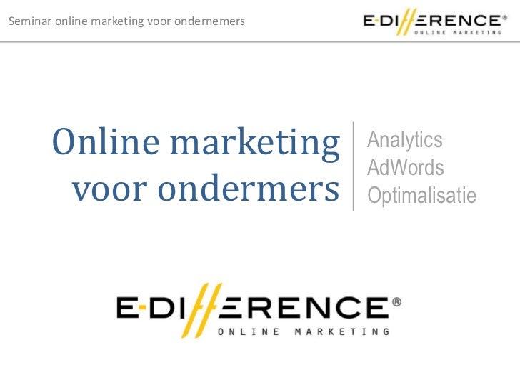 Online marketing voor ondermers<br />Analytics<br />AdWords<br />Optimalisatie<br />