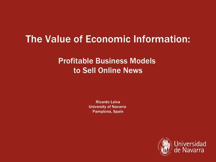 The Value of Economic Information: Profitable Business Models  to Sell Online News Ricardo Leiva University of Navarra  Pa...