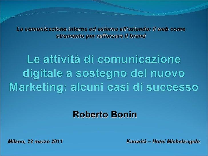 Milano, 22 marzo 2011    Knowità – Hotel Michelangelo Roberto Bonin La comunicazione interna ed esterna all'azienda: il we...